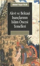 Alevi ve Bektaşi İnançlarının İslam Öncesi Temelleri